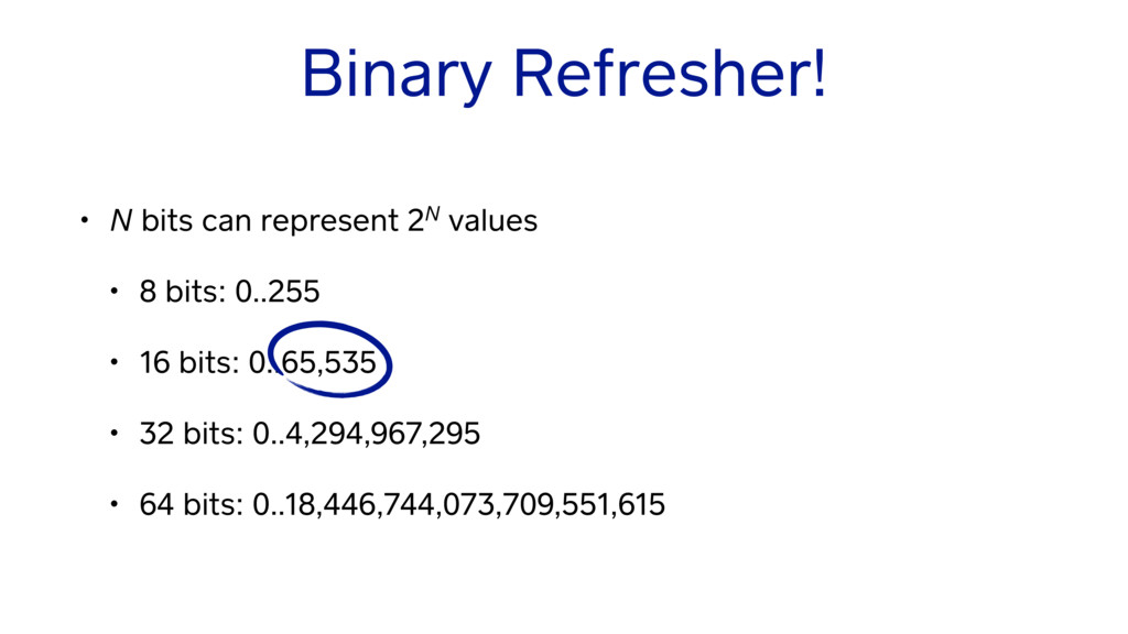 Binary Refresher! • N bits can represent 2N val...