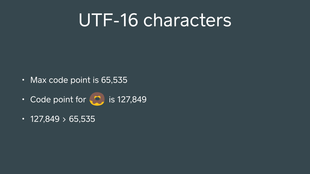 UTF-16 characters • Max code point is 65,535 • ...