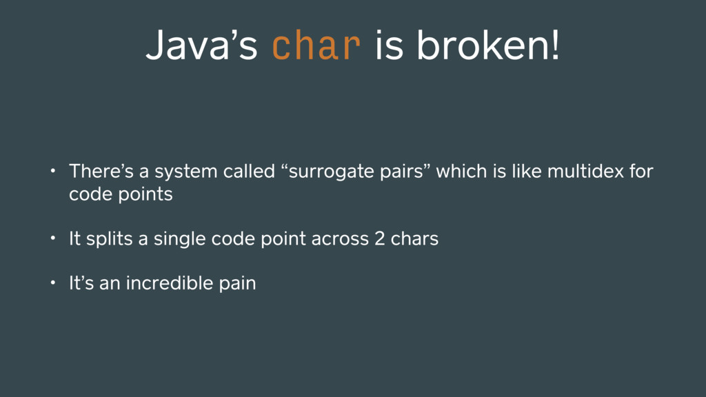 Java's char is broken! • There's a system calle...