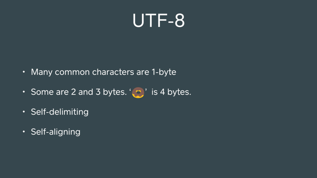 UTF-8 • Many common characters are 1-byte • Som...
