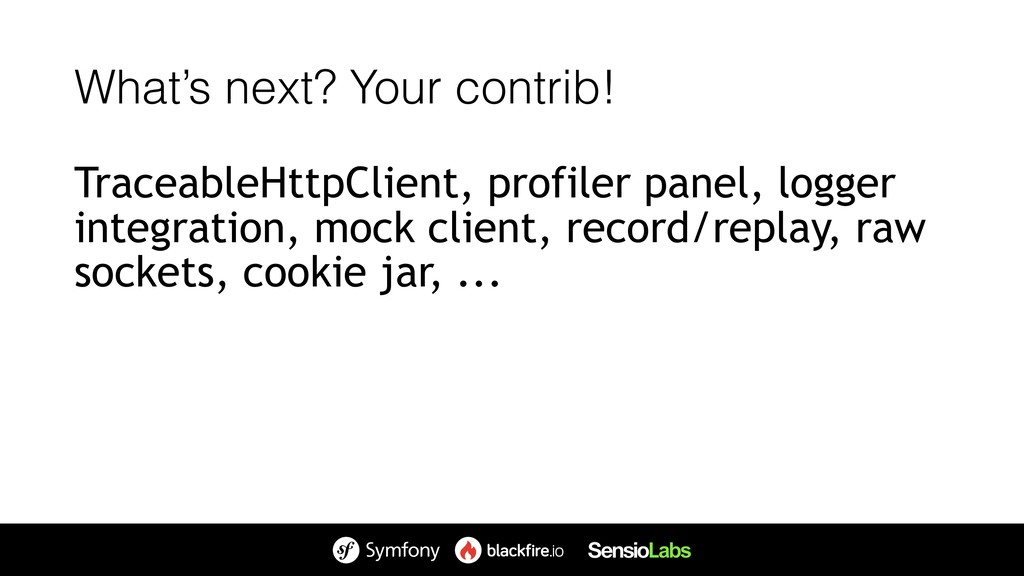What's next? Your contrib! TraceableHttpClient,...