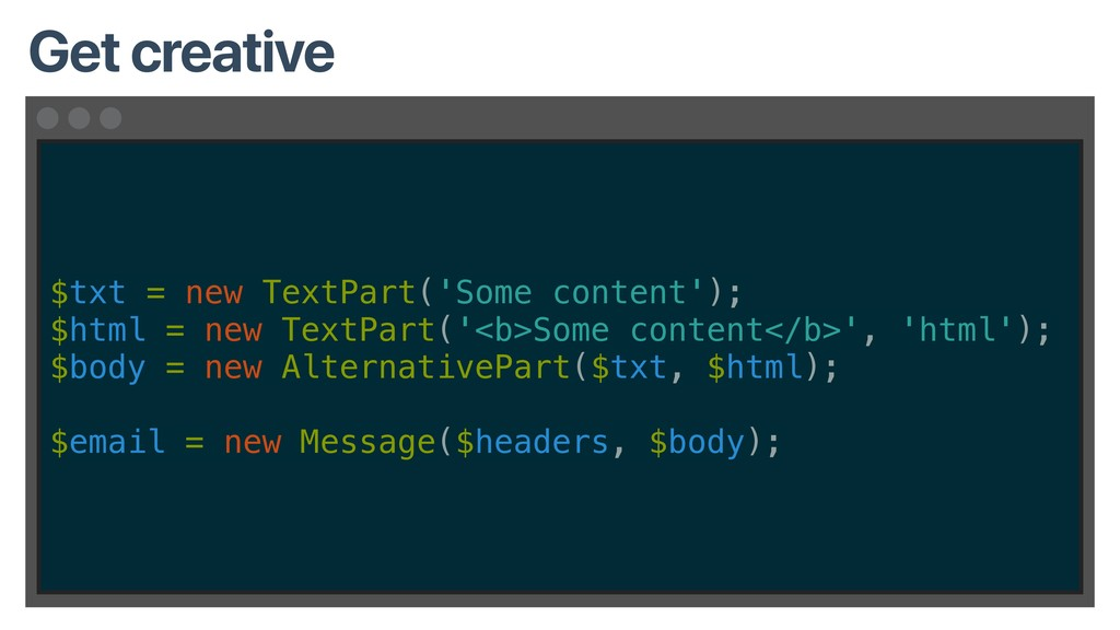 $txt = new TextPart('Some content'); $html = ne...