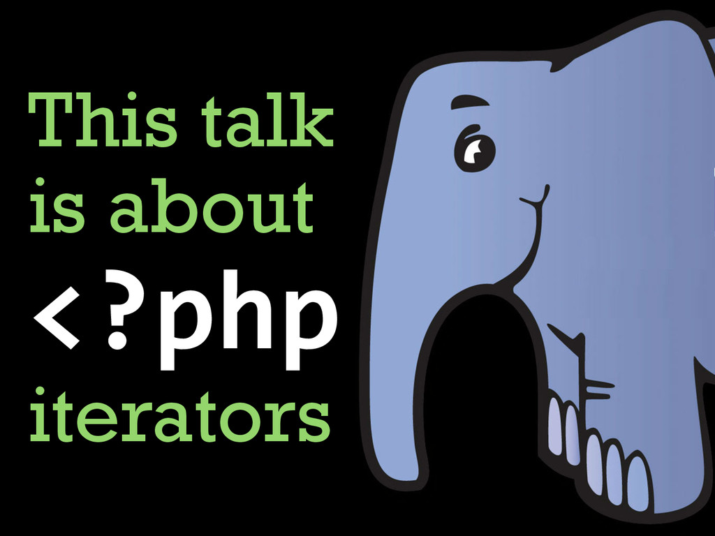 This talk is about <?php iterators