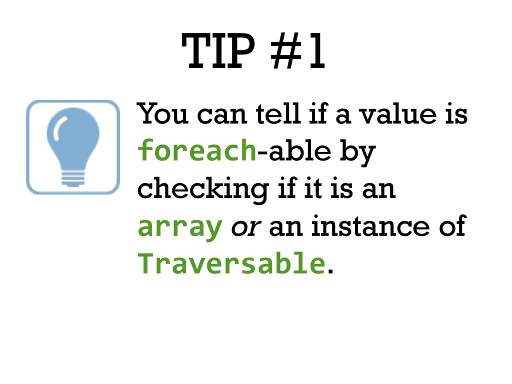 TIP #1 You can tell if a value is foreach-able ...
