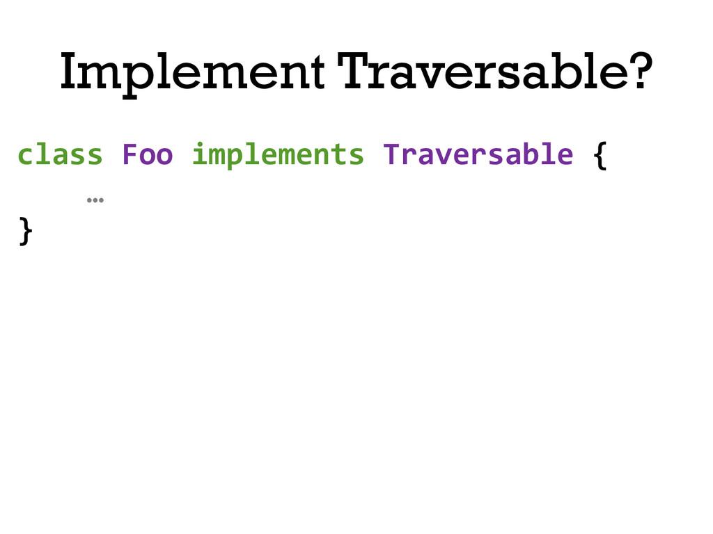 class Foo implements Traversable {...