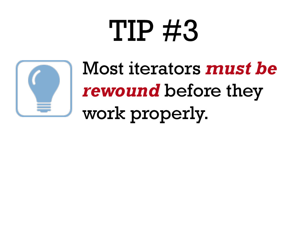 TIP #3 Most iterators must be rewound before th...
