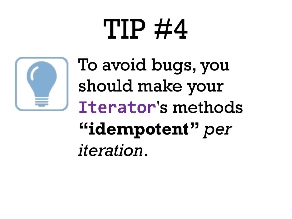TIP #4 To avoid bugs, you should make your Iter...