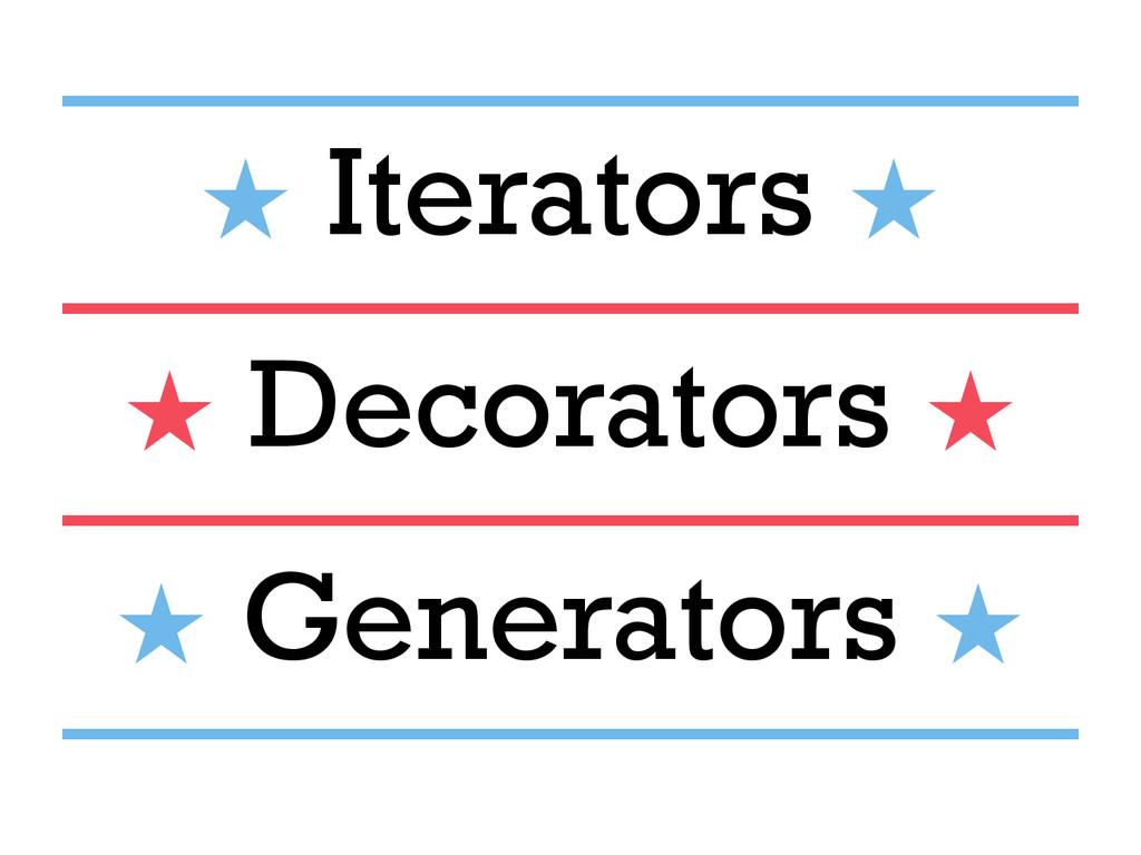 ———————— ★ Iterators ★ ———————— ★ Decorators ★ ...