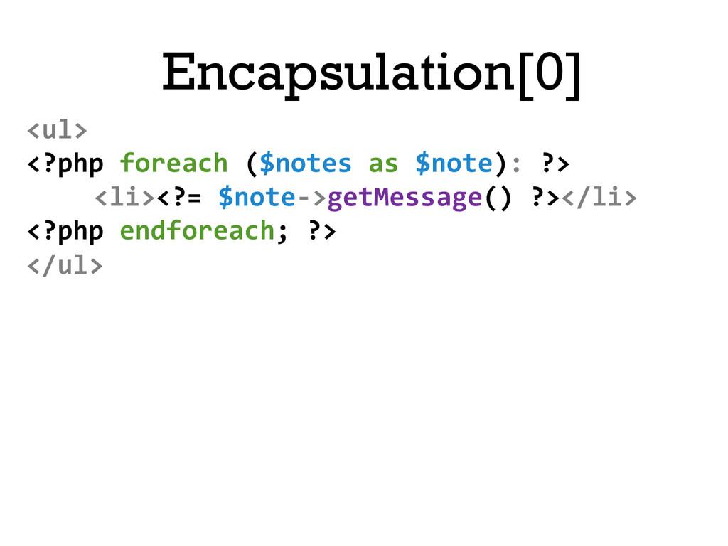 Encapsulation[0] <ul>  <?php foreach ...