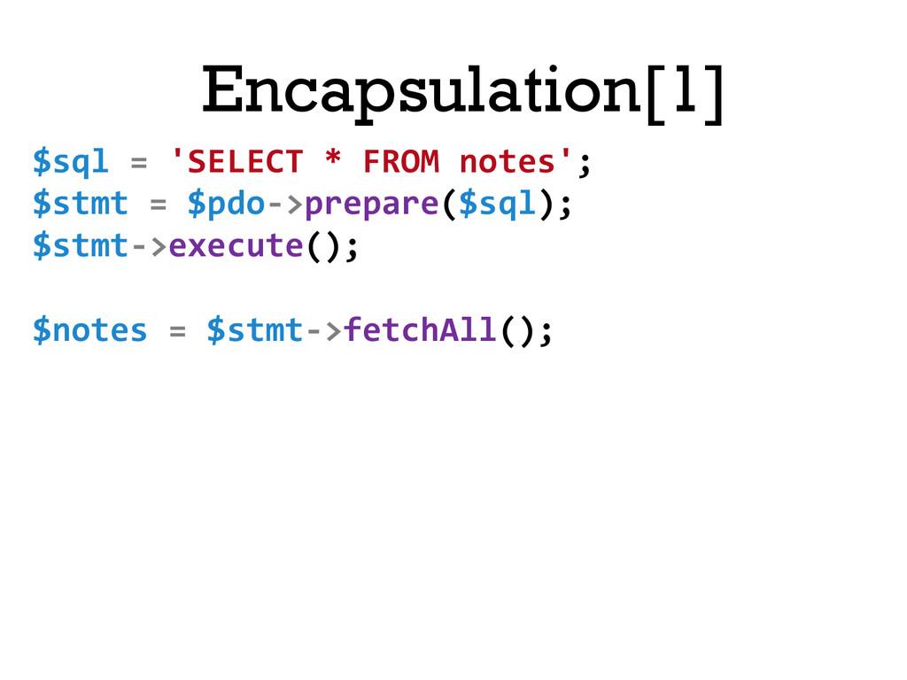 Encapsulation[1] $sql = 'SELECT * ...