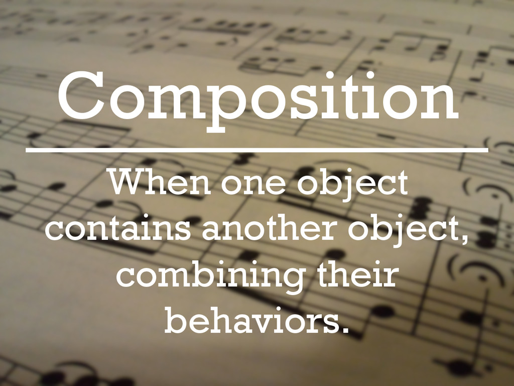 Composition When one object contains another ob...