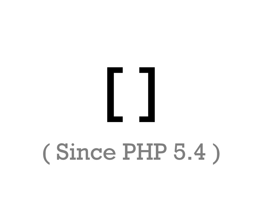 []  ( Since PHP 5.4 )
