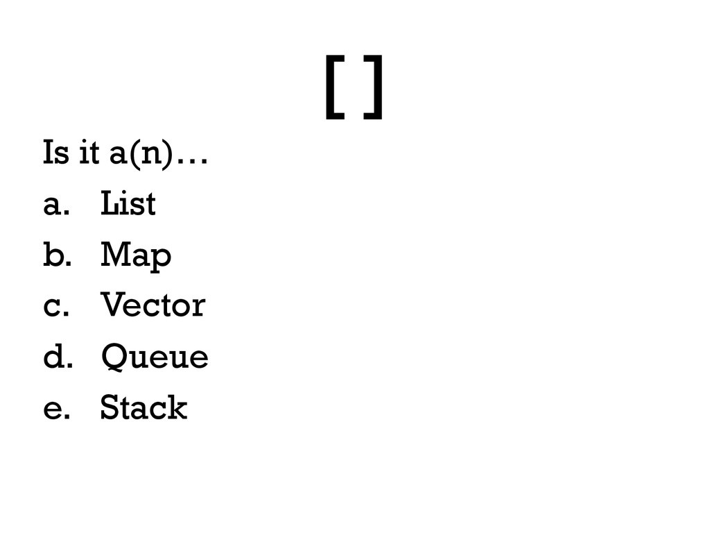 Is it a(n)… a. List b. Map c. Vector d. Que...
