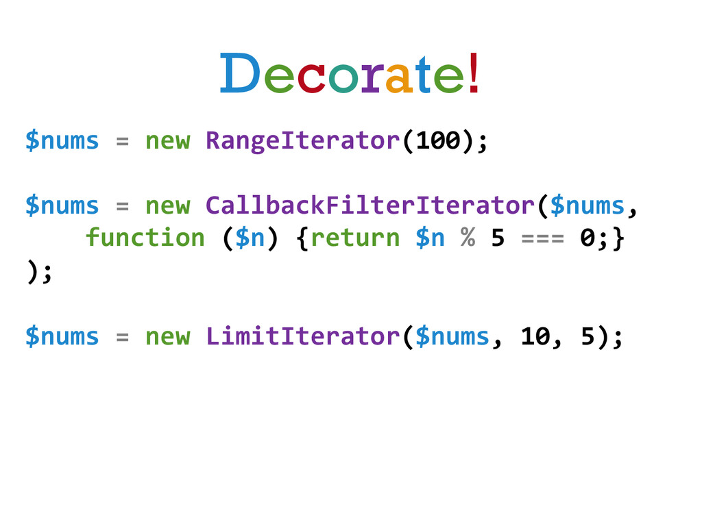 Decorate! $nums = new RangeIterator(10...