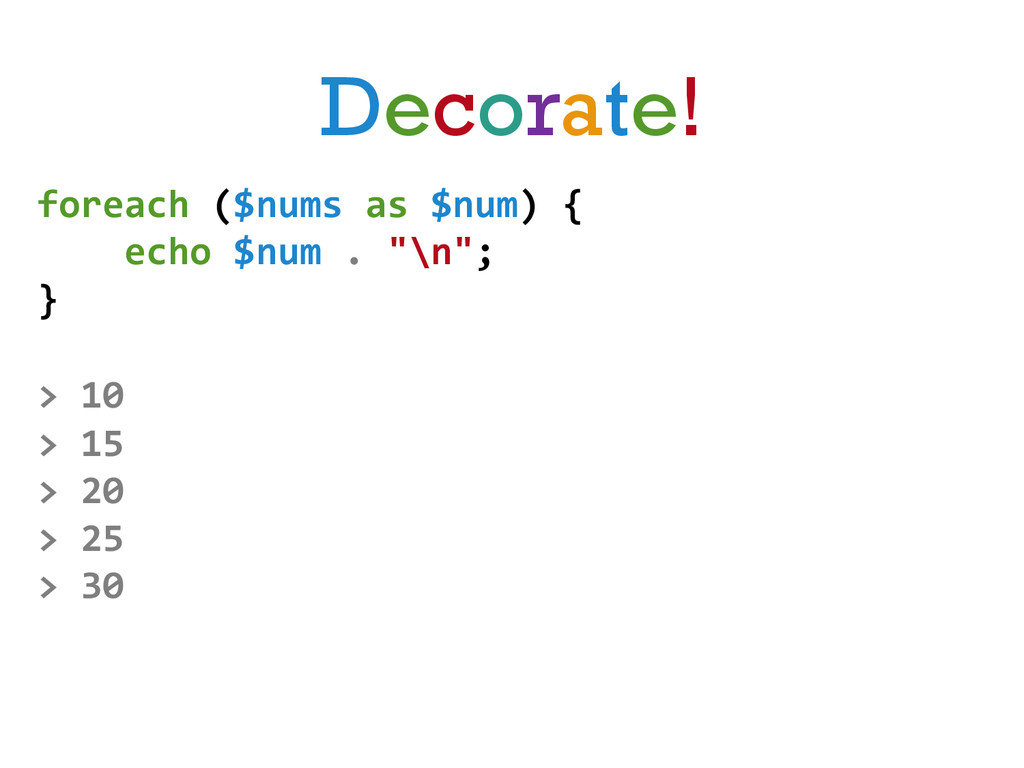 Decorate! foreach ($nums as $num) {...