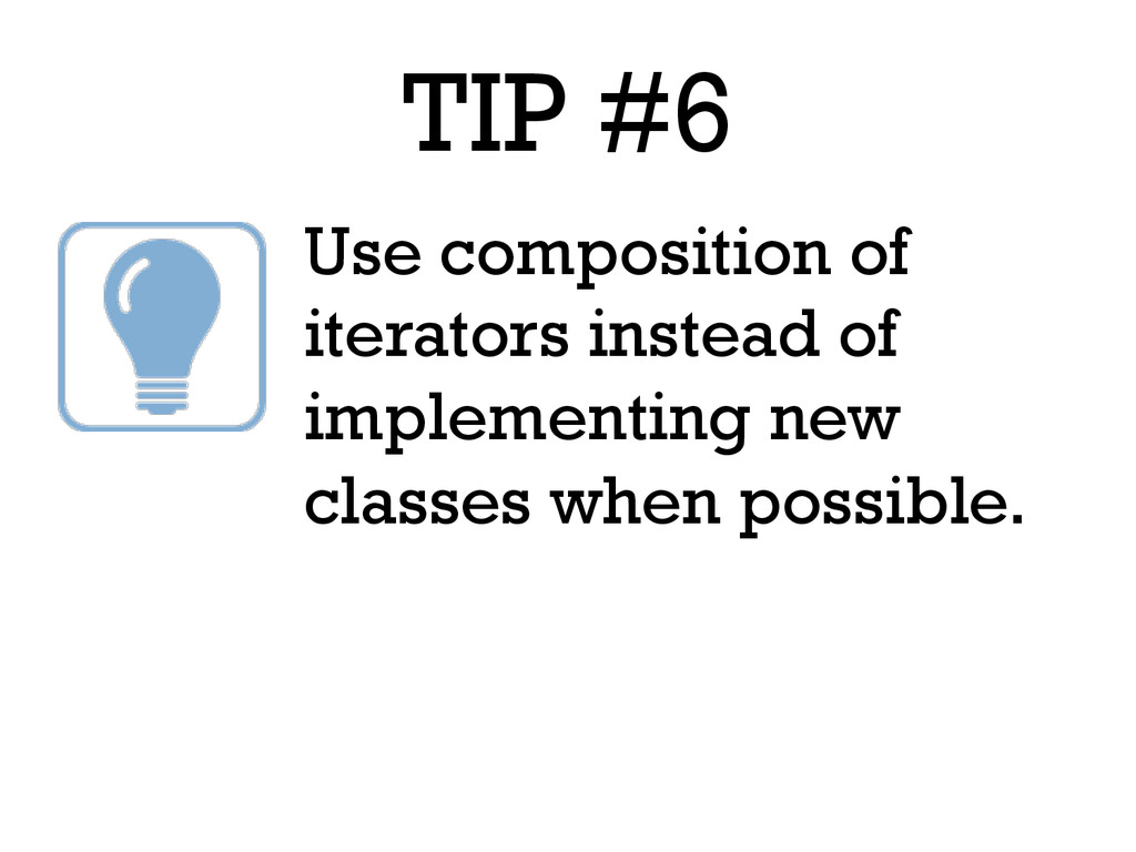 TIP #6 Use composition of iterators instead of ...