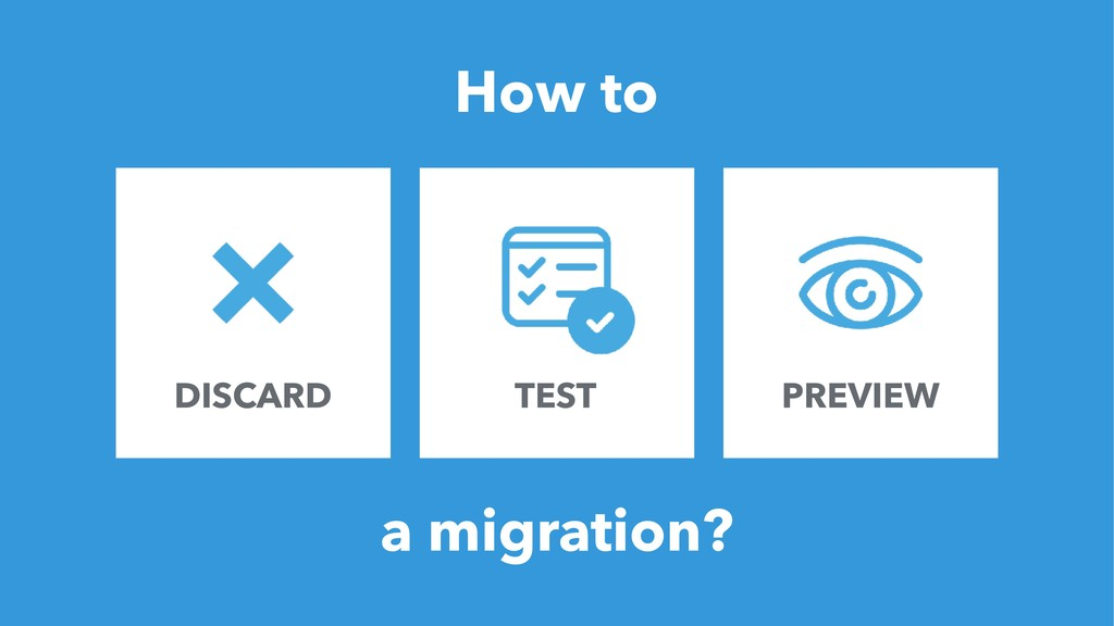 13 How to DISCARD TEST PREVIEW a migration?