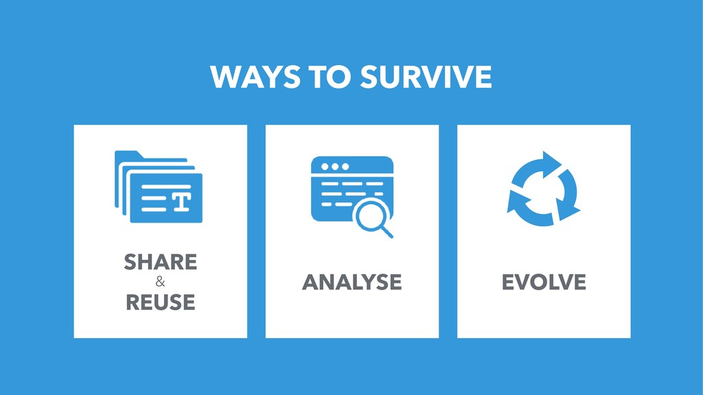 4 WAYS TO SURVIVE SHARE & REUSE ANALYSE EVOLVE