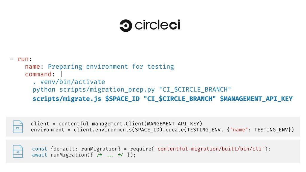 - run: name: Preparing environment for testing ...
