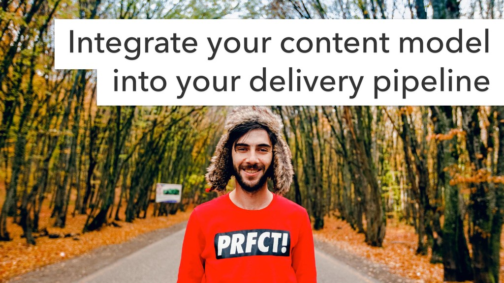 Integrate your content model into your delivery...