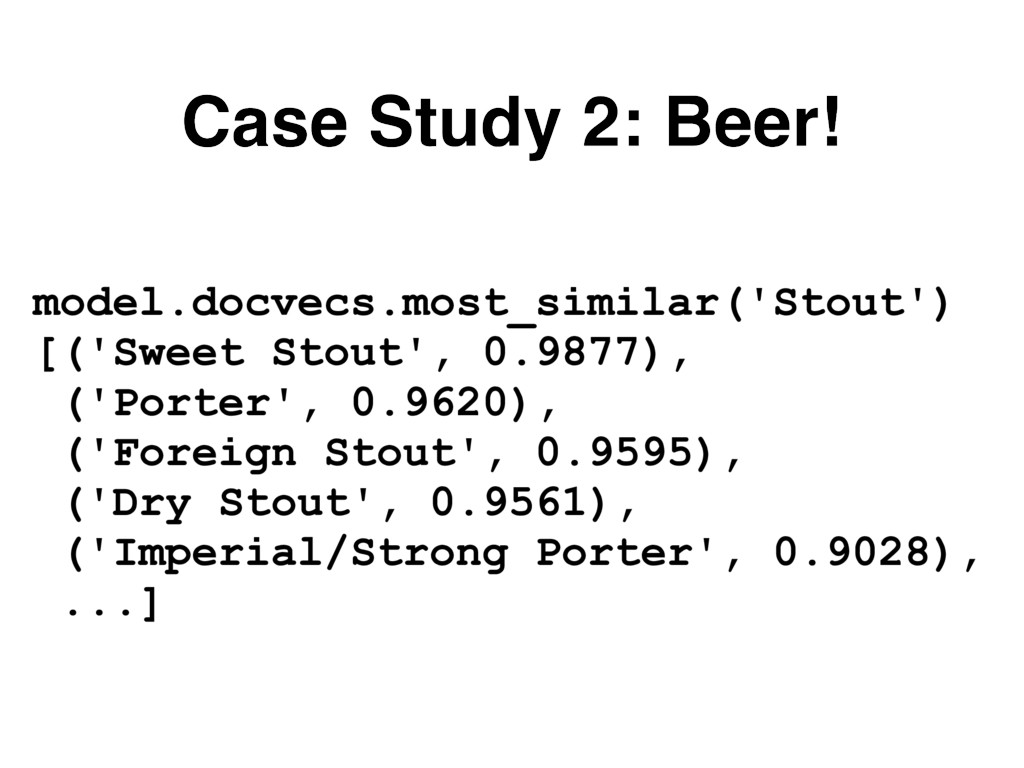 Case Study 2: Beer! model.docvecs.most_similar(...