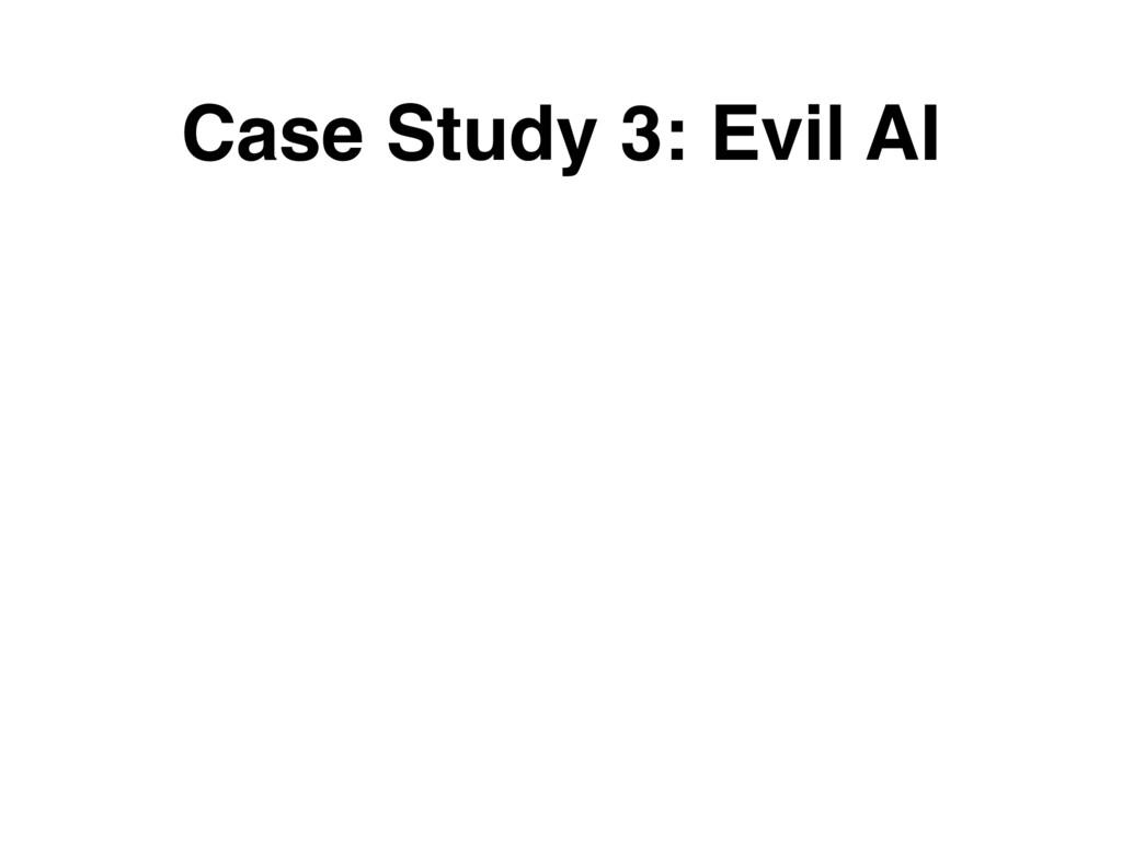 Case Study 3: Evil AI