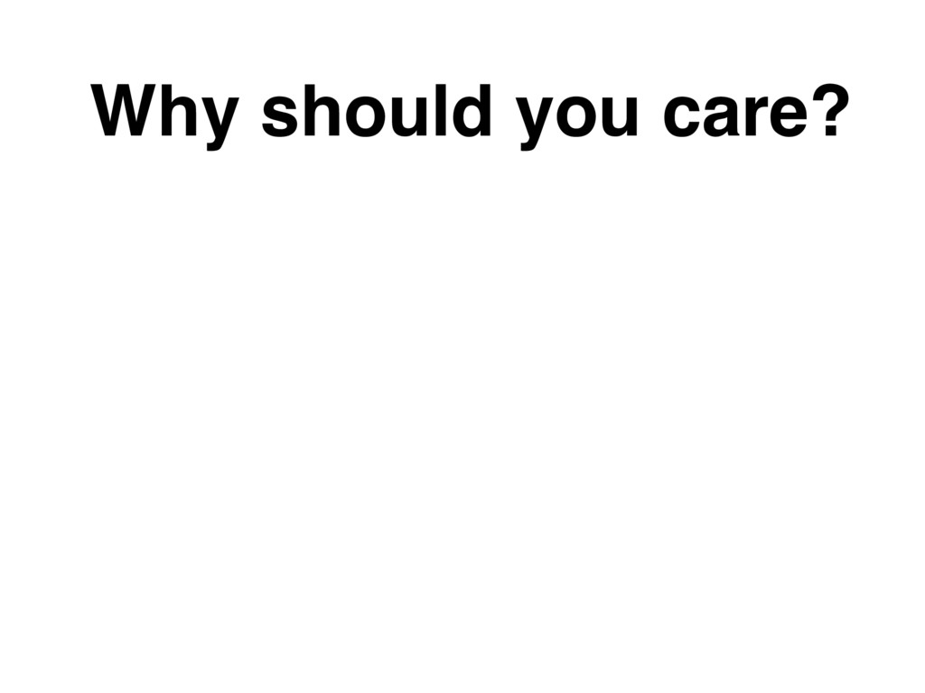 Why should you care?