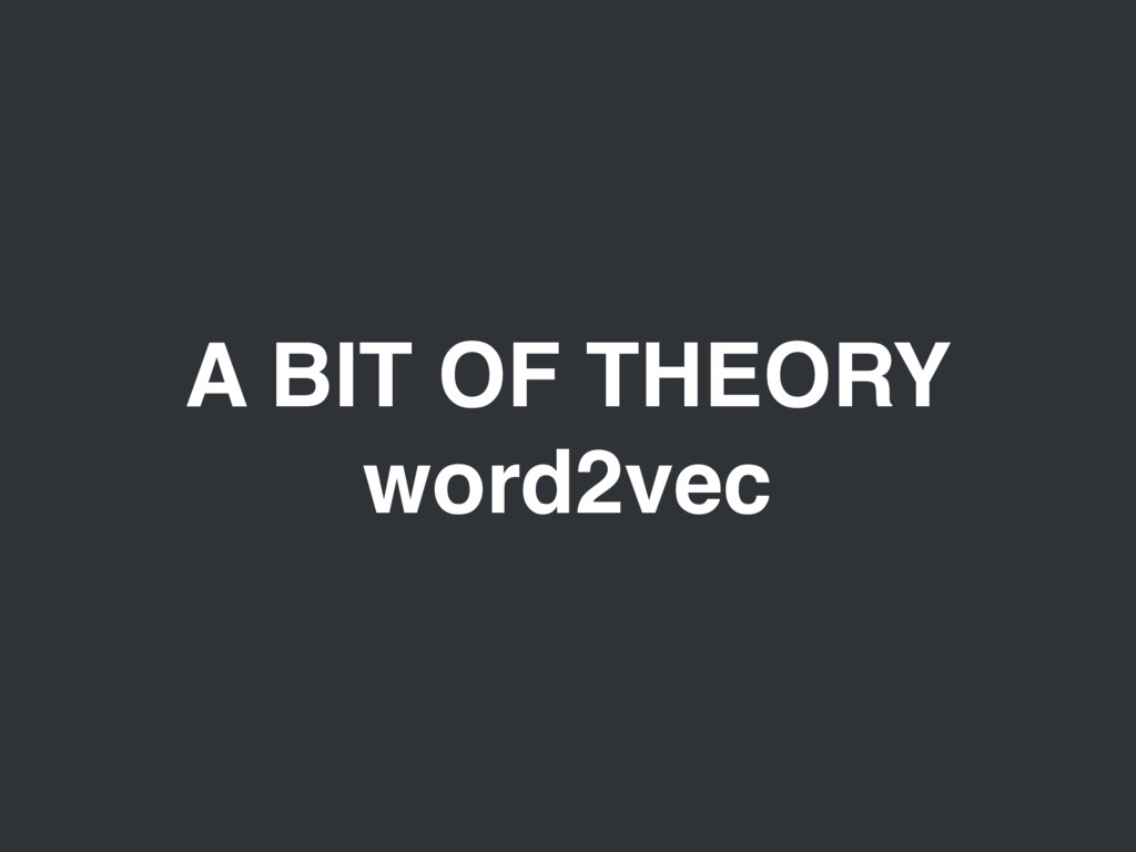 A BIT OF THEORY word2vec
