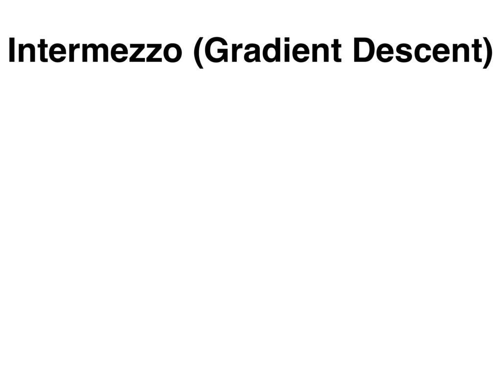 Intermezzo (Gradient Descent)