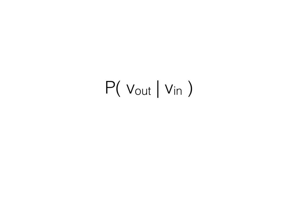 P( vout | vin )