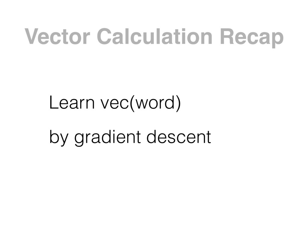 Vector Calculation Recap Learn vec(word) by gra...