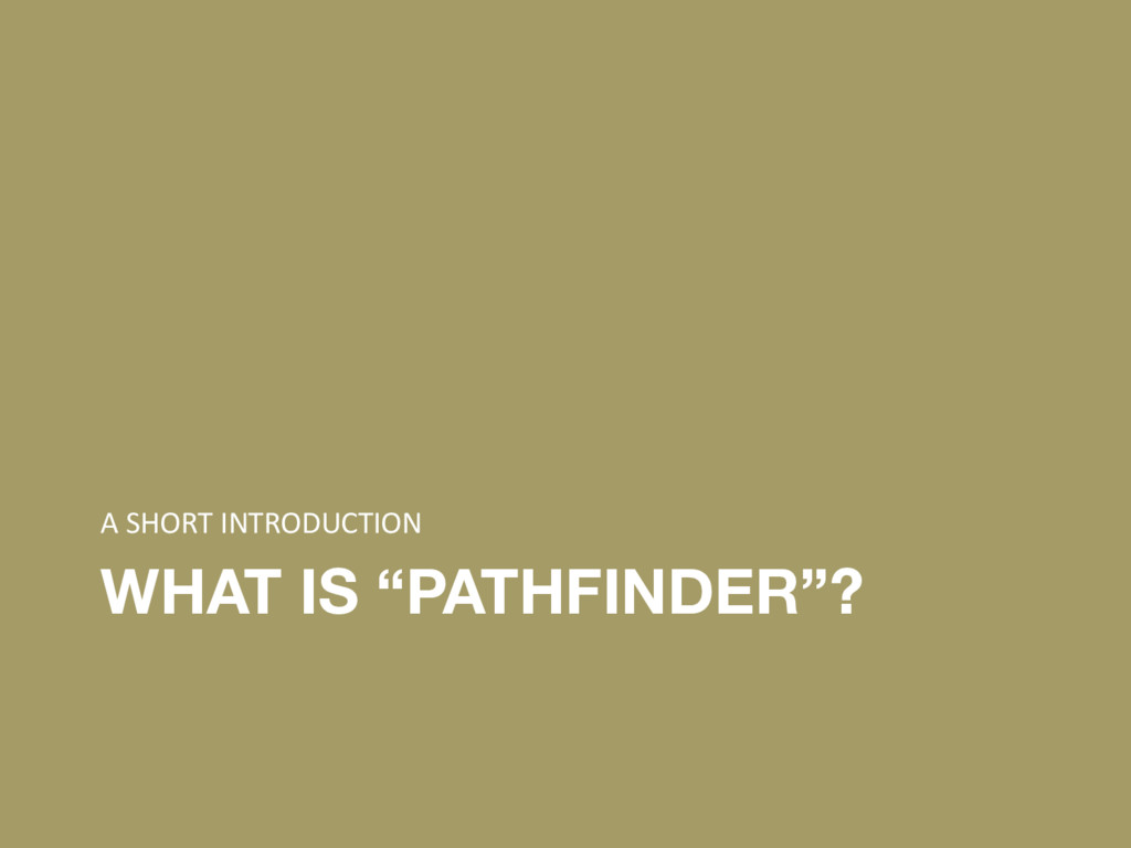 """WHAT IS """"PATHFINDER""""? A SHORT INTRODUCTION"""