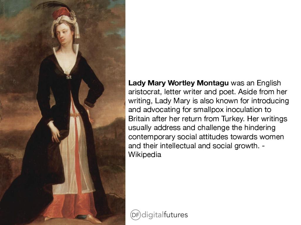 Lady Mary Wortley Montagu was an English aristo...