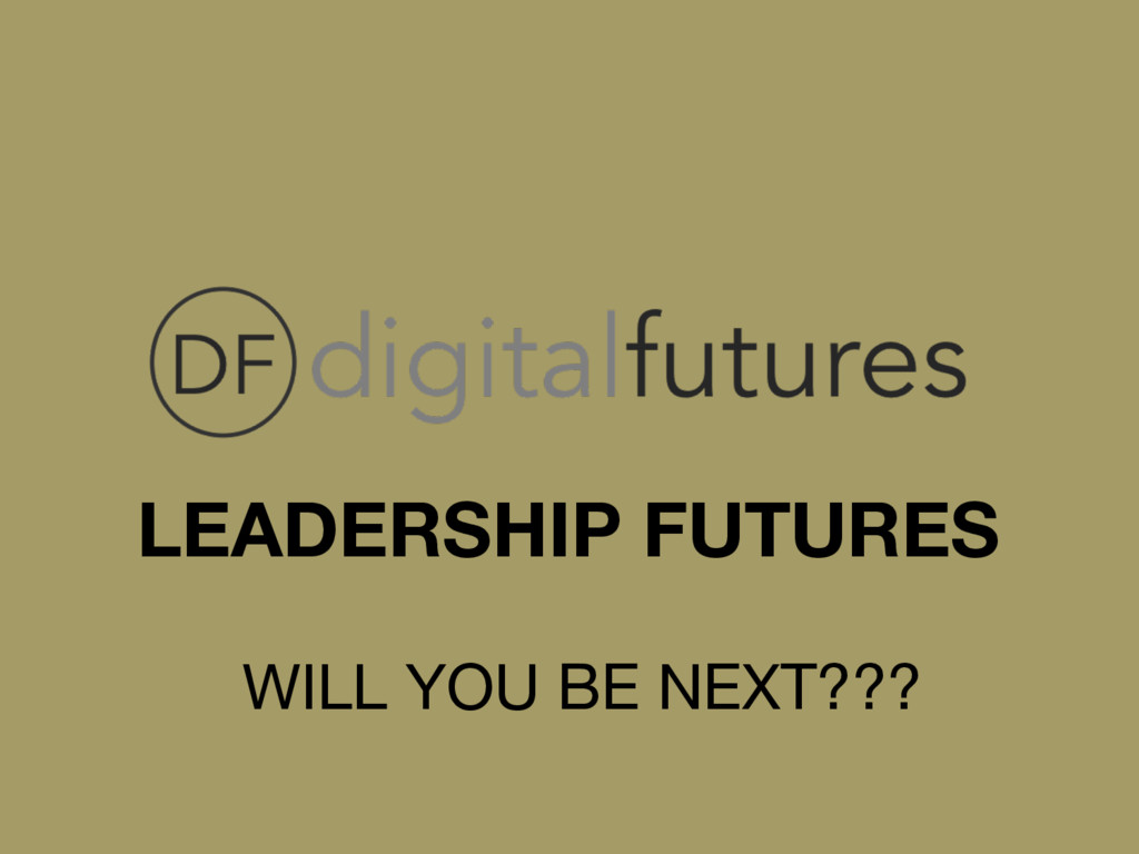 LEADERSHIP FUTURES WILL YOU BE NEXT???