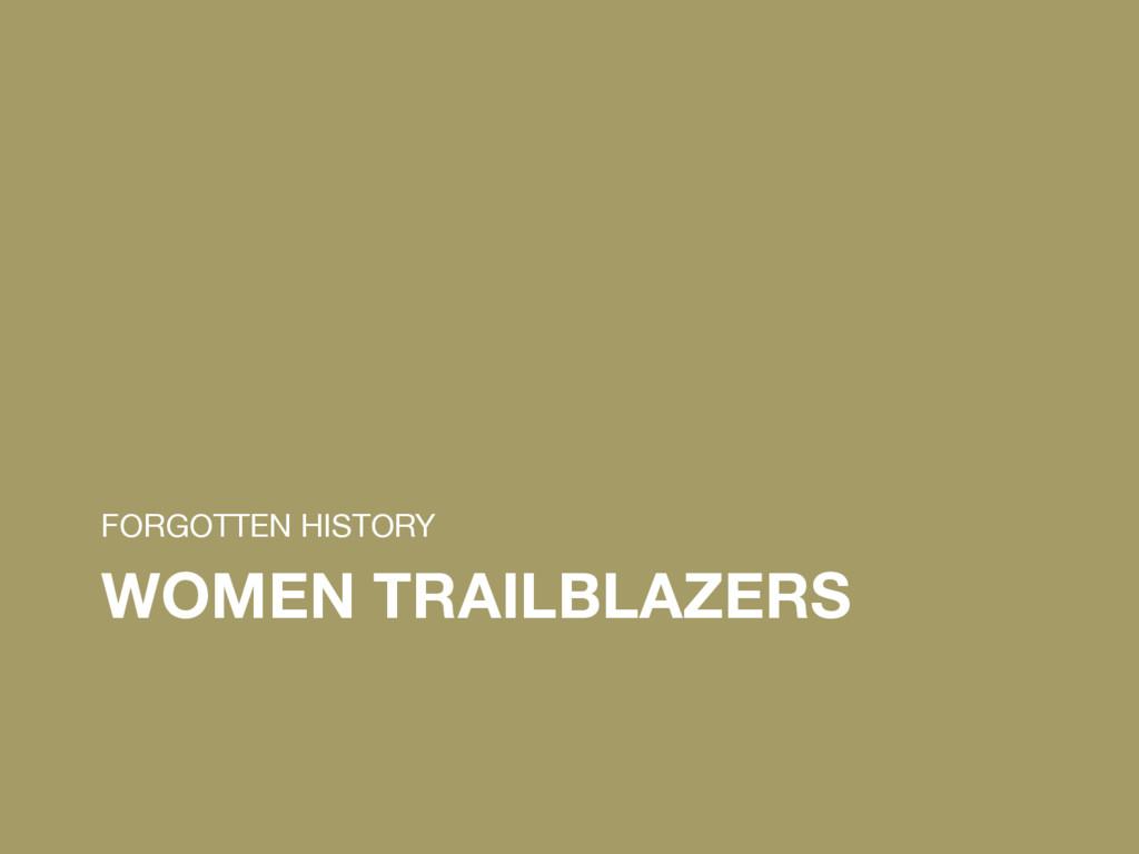 WOMEN TRAILBLAZERS FORGOTTEN HISTORY