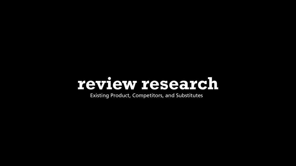 review research Existing Product, Competitors, ...