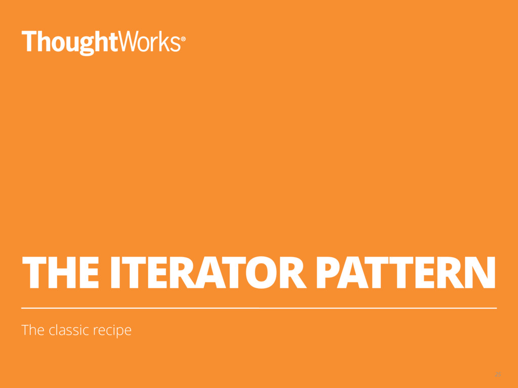 THE ITERATOR PATTERN The classic recipe 25