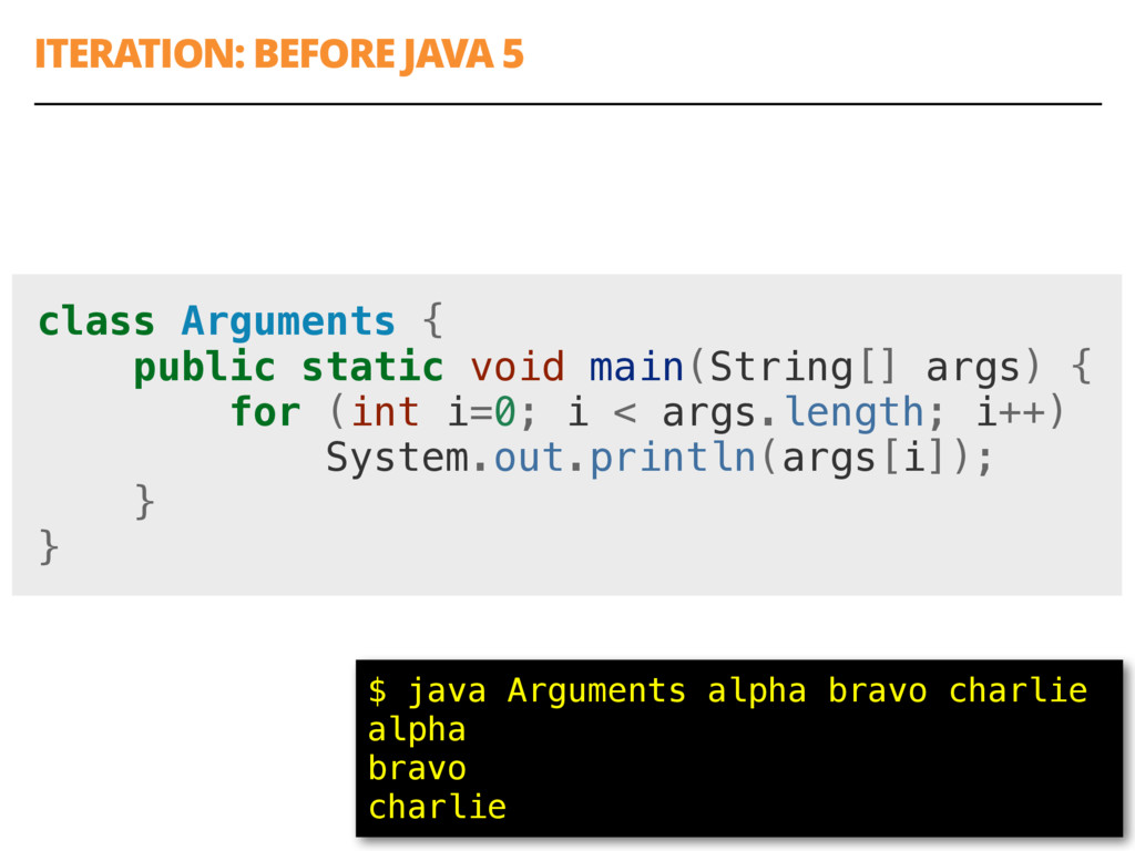 ITERATION: BEFORE JAVA 5 8 class Arguments { pu...