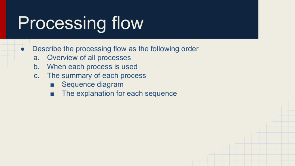 Processing flow ● Describe the processing flow ...
