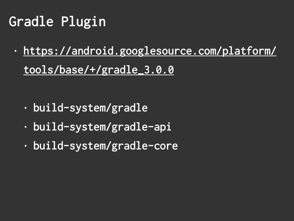 Gradle Plugin • https://android.googlesource.co...