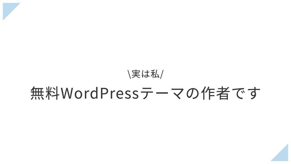 \実は私/ 無料WordPressテーマの作者です