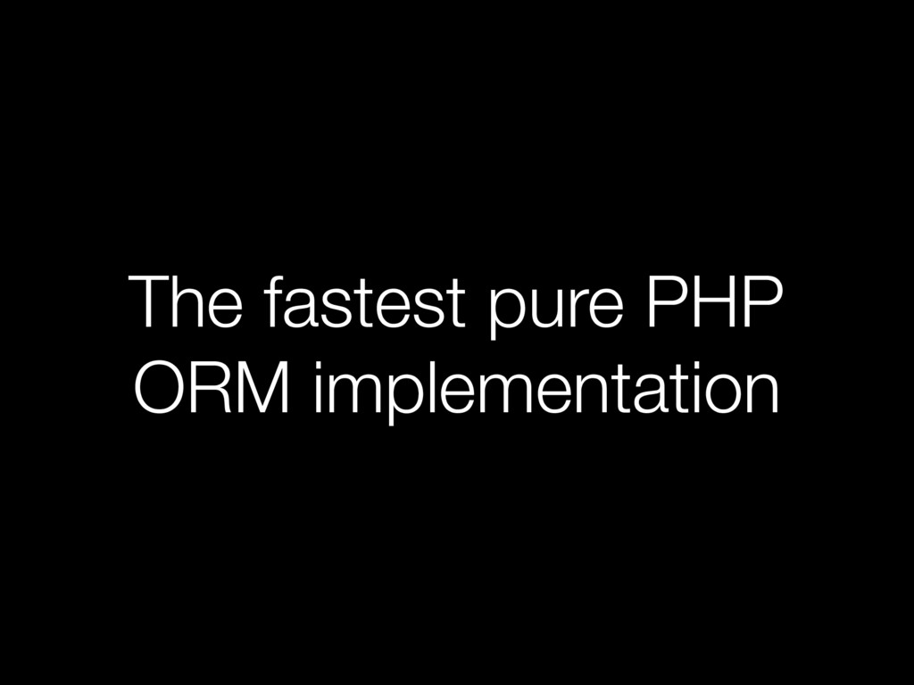 The fastest pure PHP ORM implementation