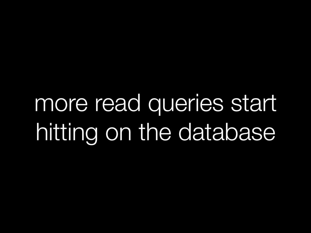 more read queries start hitting on the database