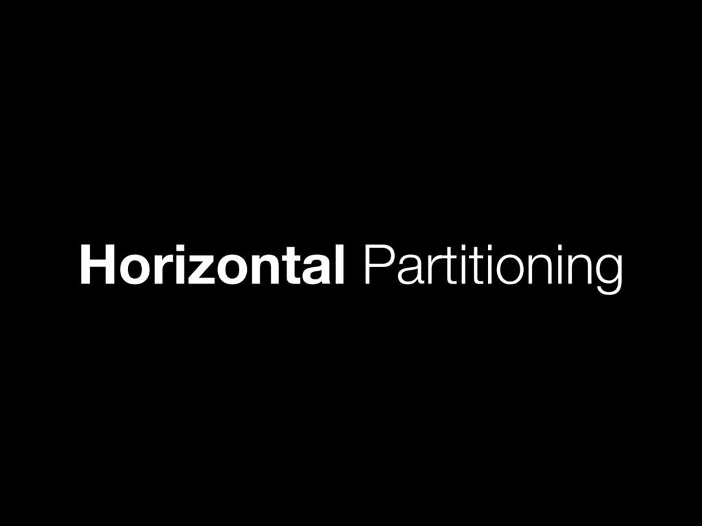 Horizontal Partitioning