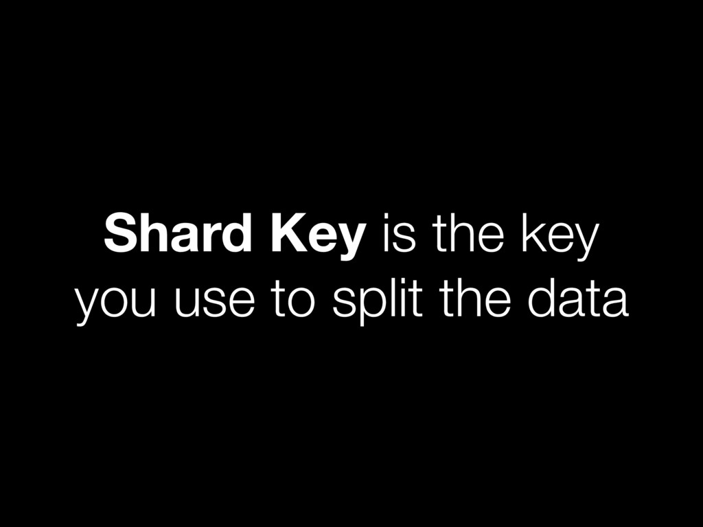 Shard Key is the key you use to split the data