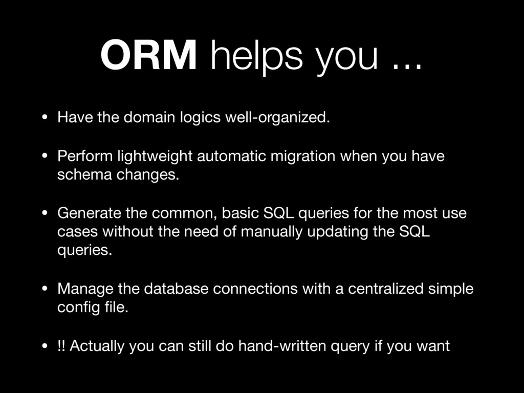 ORM helps you ... • Have the domain logics well...