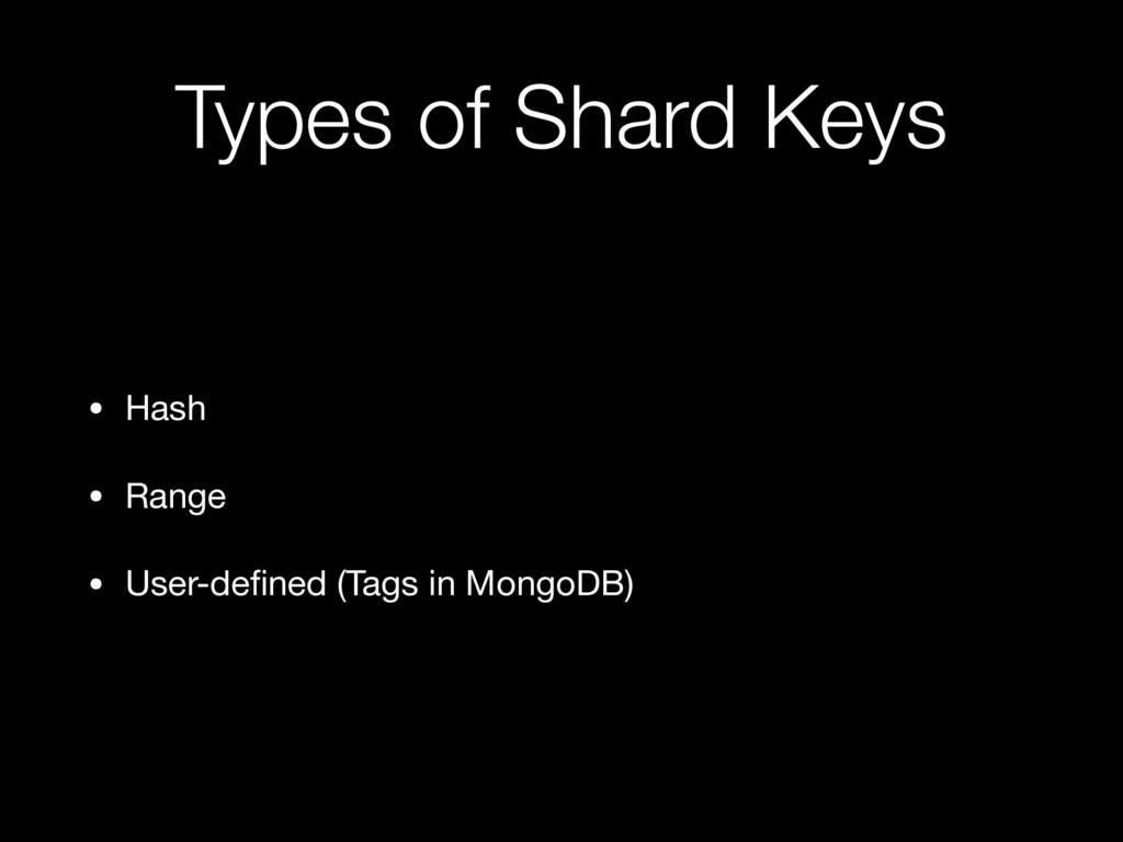 Types of Shard Keys • Hash  • Range  • User-defi...