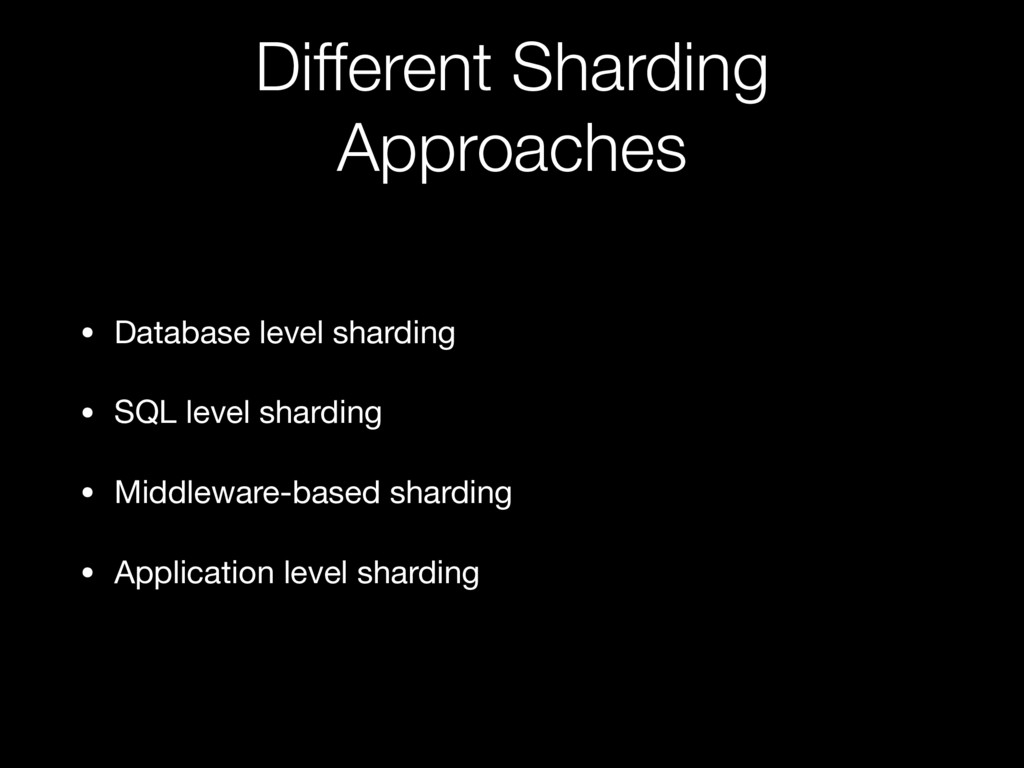 Different Sharding Approaches • Database level ...