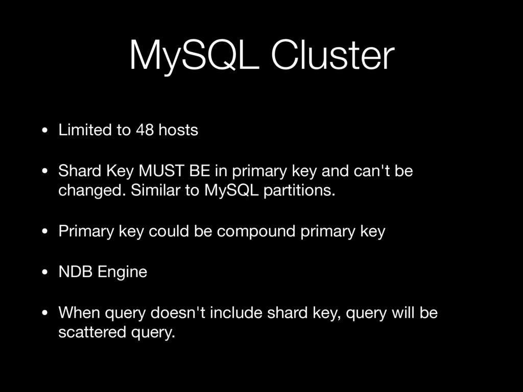 MySQL Cluster • Limited to 48 hosts  • Shard Ke...