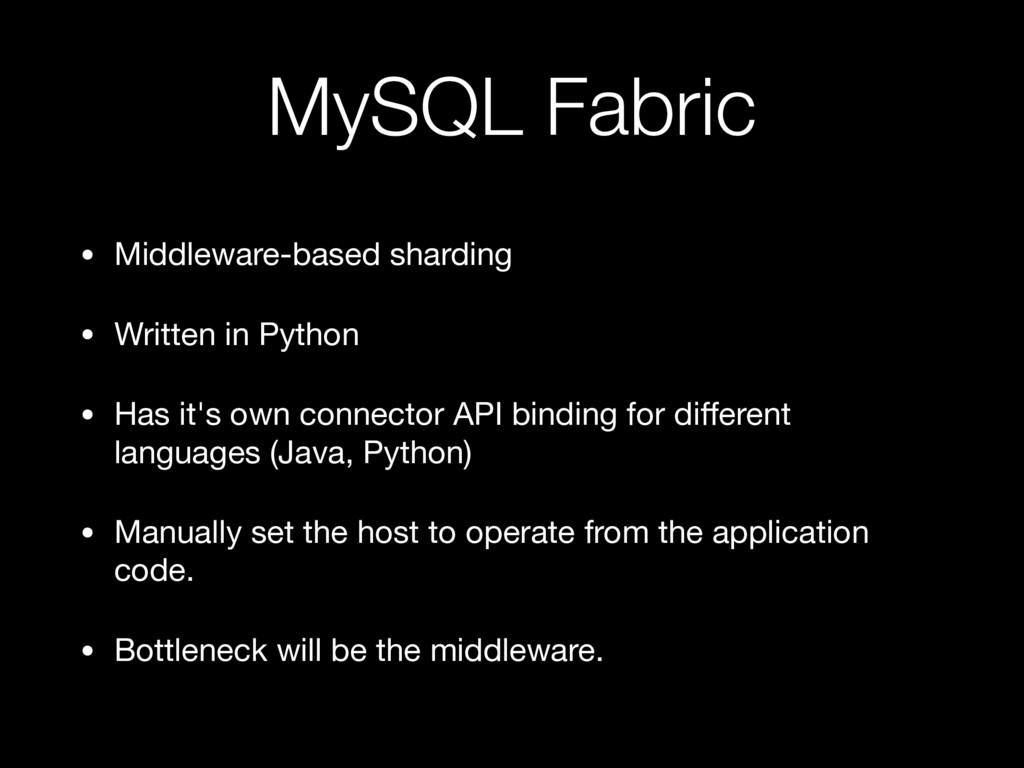 MySQL Fabric • Middleware-based sharding  • Wri...
